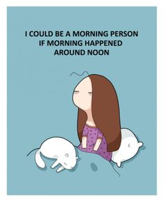 I could be a morning person. Illustrator: Lingvistov