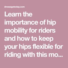 Learn the importance of hip mobility for riders and how to keep your hips flexible for riding with this month's rider fitness tip.