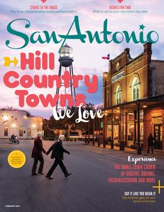 Hill Country Towns We Love - San Antonio Magazine - February 2017 - San Antonio, TX
