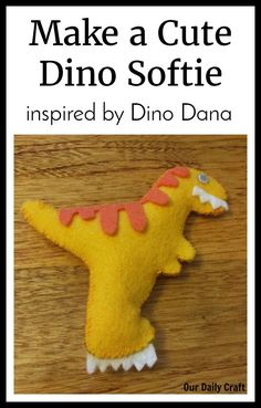 Make a Dinosaur Softie Inspired by Dino Dana - Our Daily Craft Plushie Patterns, Softie Pattern, Mason Jar Crafts, Mason Jar Diy, Sewing Projects For Kids, Crafts For Kids, Craft Projects, Arts And Crafts, Make A Dinosaur