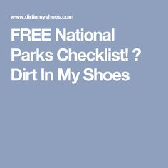 FREE National Parks Checklist! ⋆ Dirt In My Shoes
