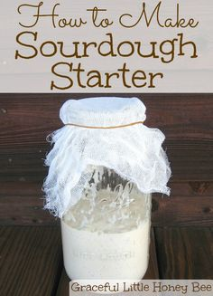 Learn how to make sourdough starter for delicious and healthy homemade bread!