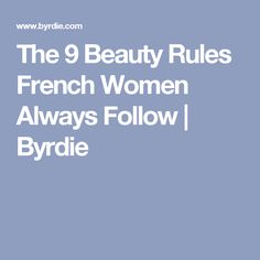 The 9 Beauty Rules French Women Always Follow | Byrdie