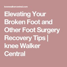 Elevating Your Broken Foot and Other Foot Surgery Recovery Tips Bunion Surgery, Ankle Surgery, Jones Fracture, Knee Scooter, Plantar Fasciitis Remedies, Broken Foot, Swollen Ankles, Surgery Recovery, Aging Parents
