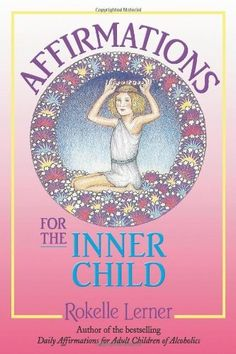 Affirmations for the Inner Child by Rokelle Lerner Children Images, Adult Children, Children Of Alcoholics, Health Communication, Inner Child Healing, Positive Self Talk, Working With Children, Positive Affirmations, Childhood