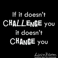Fitness quote If it doesnt challenge you it doesnt change you  #inspirational #quotes