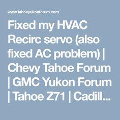 Fixed my HVAC Recirc servo (also fixed AC problem)   Chevy Tahoe Forum   GMC Yukon Forum   Tahoe Z71   Cadillac Escalade - Tahoe Yukon Forum