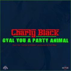 Gyal You a Party Animal by Charly Black   Free Listening on SoundCloud