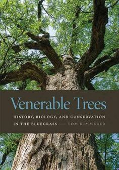 Venerable Trees: History, Biology, and Conservation in the Bluegrass