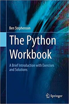 The Python Workbook: A Brief Introduction with Exercises and Solutions: Ben Stephenson: 9783319142395: Amazon.com: Books