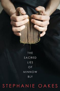 THE SACRED LIES OF MINNOW BLY by Stephanie Oakes -- A hard-hitting and hopeful story about the dangers of blind faith—and the power of having faith in yourself.