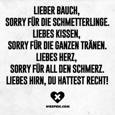 Dear belly, sorry for the butterflies. Dear pillow, sorry for all the tears. Dear heart, sorry for all the pain. Dear brain, you were right - Trends Relationship Quotes German Quotes, German Words, Love Hurts, Life Is Hard, Word Porn, True Words, Sad Quotes, Relationship Quotes, Quotations