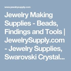 Jewelry Making Supplies - Beads, Findings and Tools | JewelrySupply.com - Jewelry Supplies, Swarovski Crystals, Jewelry Displays, Jewelry Chain and Wire.