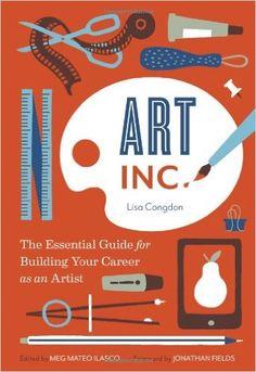 Art Inc: The Essential Guide for Building Your Career as an Artist: Amazon.de: Meg Mateo Ilasco, Lisa Congdon: Fremdsprachige Bücher