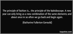 The principle of fashion is . . . the principle of the kaleidoscope. Katherine Gerould - Google Search