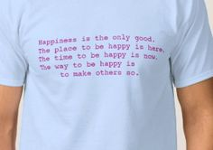 Happiness now.  This t-shirt and other great products available from zazzle.co.uk/bettereverything*