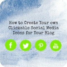 How to Create Your own Clickable Social Media Icons for Your Blog