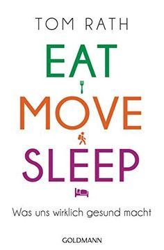 Eat, Move, Sleep: Was uns wirklich gesund macht von Tom Rath und weiteren, http://www.amazon.de/dp/B00R361YO0/ref=cm_sw_r_pi_dp_cinxwb1FEPBMT