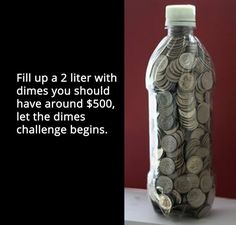 Fill up a 2 Litre Bottle With Dimes you should have around $500.00, let the dimes challenge begin! {{Money Saving Challenge}}