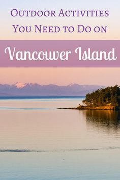 From beaches to gardens, there are plenty of outdoor activities you need to do on Vancouver Island when you visit!
