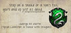 Slytherin: Step on a snake or a lion's tail, you'll end up just as dead