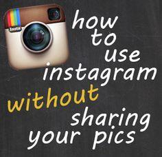 how to use #instagram without sharing your pics, via livlane.com #socialmedia
