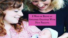 Here are 8 ways that grandmas can be a support to new parents. From gunghograndma.com