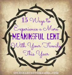 A great list of  15 CREATIVE IDEAS  on how to make LENT a  meaningful family experience. Includes links to recipes, prayers and crafts for the kids!