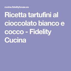 Ricetta tartufini al cioccolato bianco e cocco - Fidelity Cucina