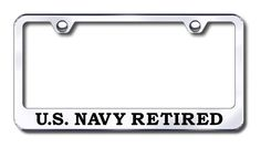 This U S Navy Retired License Plate Frame is made in the USA. Put this American made quality frame around your license plate to show pride on your vehicle. This MIRRORED STAINLESS STEEL license plate frame is custom-made.  http://www.prideonmyride.com/U-S-Navy-Retired-License-Plate-Frame_p_541.html#