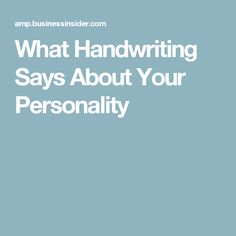 What Handwriting Says About Your Personality