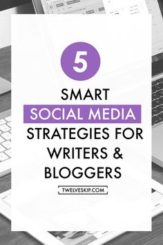 5 Smart Social Media Strategies For Bloggers & Writers