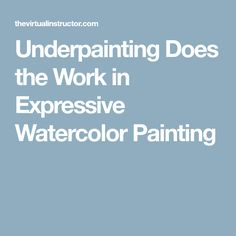 Underpainting Does the Work in Expressive Watercolor Painting