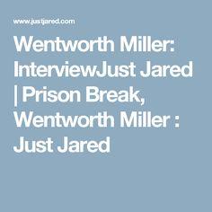 Wentworth Miller: InterviewJust Jared | Prison Break, Wentworth Miller : Just Jared