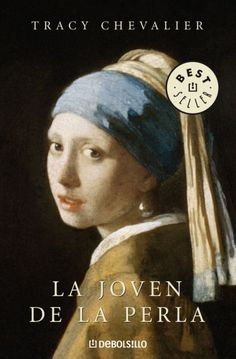 La joven de la perla / Girl with a Pearl Earring (Best Seller) (Spanish Edition) I Love Reading, Love Book, This Book, Best Books To Read, Good Books, My Books, Johannes Vermeer, Tracy Chevalier, Reading Material