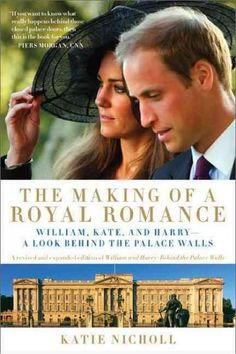 The Making of a Royal Romance: William, Kate, and Harry - A Look Behind the Palace Walls