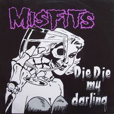 Misfits - die, die my darling First song I heard by them. Got the chills!