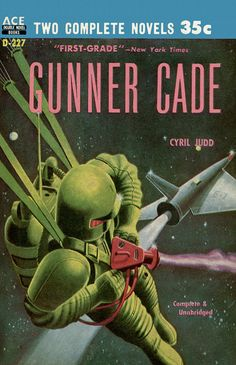 Gunner Cade, by Cyril Judd (C. Kornbluth and Judith Merrill) Ace Double 1957 Cover art uncredited Sci Fi Books, Ace Books, Science Fiction Books, Pulp Fiction, Future Soldier, Classic Sci Fi, Vintage Space, Retro Futuristic, Pulp Art