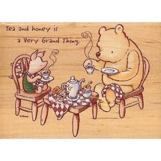 "Winnie the Pooh and PiIglet at tea table ""Tea and honey is a Very Good Thing"""