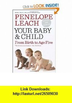 Your Baby and Child (9780375712036) Penelope Leach , ISBN-10: 0375712038  , ISBN-13: 978-0375712036 ,  , tutorials , pdf , ebook , torrent , downloads , rapidshare , filesonic , hotfile , megaupload , fileserve