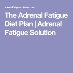 The Adrenal Fatigue Diet Plan Fadiga Adrenal, Adrenal Fatigue Diet, Chronic Fatigue, Adrenal Burnout, Health And Wellness, Health Fitness, Alternative Therapies, Easy Diets, Hypothyroidism