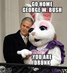 This wasn't the only time Bush was drunk during his presidency lmao