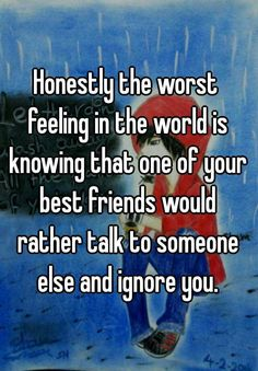 Honestly the worst feeling in the world is knowing that one of your best friends would rather talk to someone else and ignore you. Broken Friends Quotes, Ex Best Friend Quotes, Losing Friends Quotes, Besties Quotes, Loosing Friends, Worst Feeling Quotes, Quotes Deep Feelings, Mood Quotes, Deep Quotes