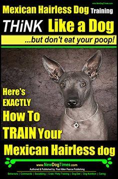 Mexican Hairless dog Training | Think Like a Dog, But Don... https://www.amazon.com/dp/B00JF45Z8Y/ref=cm_sw_r_pi_dp_LIeIxb87XQ76C
