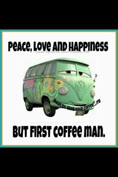 Peace, Love & Happiness, But First Coffee Man.