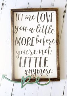Let Me Love You A Little More ~ Made from quality wood | latex paint | wood stain ~ All signs come ready to hang with wire backing ~ Measurements are approximat