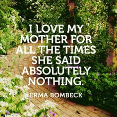Quote About Mothers - Erma Bombeck                                                                                                                                                      More