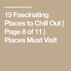 15 Fascinating Places to Chill Out | Page 8 of 11 | Places Must Visit