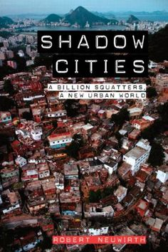Neuwirth, R. (2005) Shadow Cities: A Billion Squatters, a  New Urban World, Routledge, New York