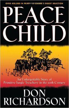 Peace Child: An Unforgettable Story of Primitive Jungle Treachery in the 20th Century: Don Richardson: 9780830737840: Amazon.com: Books